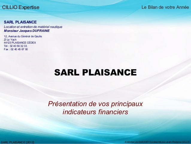 CILLIO Expertise Le Bilan de votre Année SARL PLAISANCE [2012] Entretien du 04/03/2013 présenté par Jean-François OILLIC S...