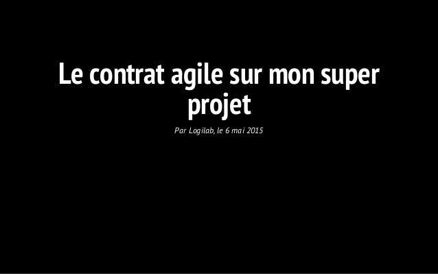 Le contrat agile sur mon super projet Par Logilab, le 6 mai 2015