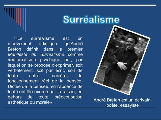 Le  surréalisme est un mouvement artistique qu'André Breton définit dans le premier Manifeste du Surréalisme comme «autom...
