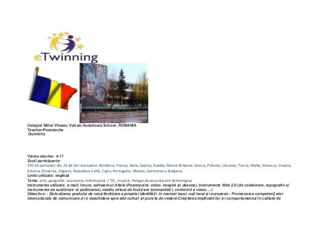 Colegiul Mihai Viteazu Vulcan,Hunedoara School ,ROMANIATeacher:PostolacheDumitritaVârsta elevilor: 4-11Scoli participante:...