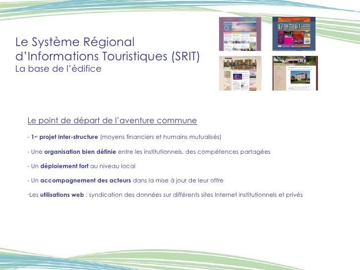 Le Système Régional  d'Informations Touristiques (SRIT) La base de l'édifice <ul><li>Le point de départ de l'aventure comm...