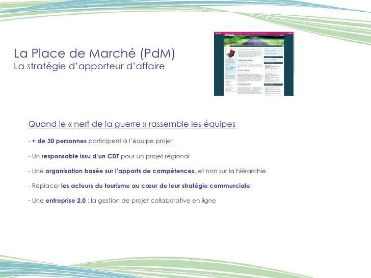 La Place de Marché (PdM) La stratégie d'apporteur d'affaire <ul><li>Quand le «nerf de la guerre» rassemble les équipes  ...