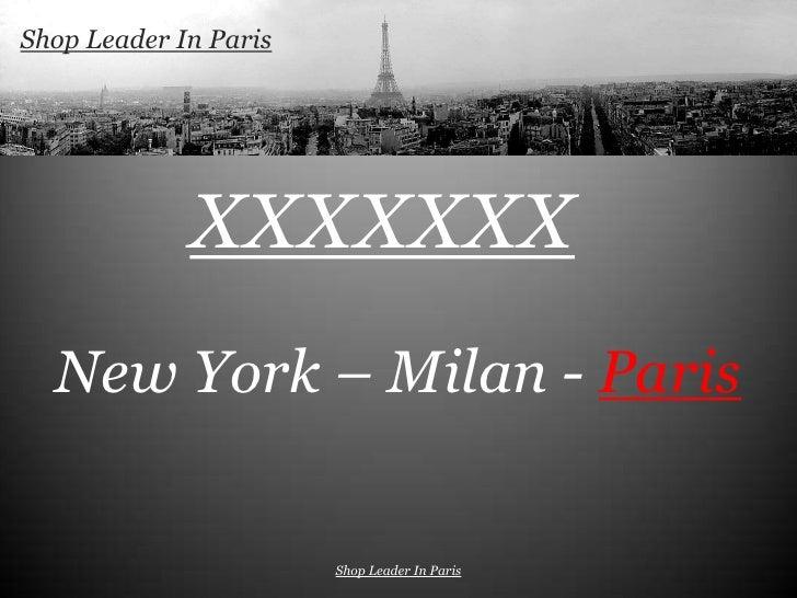 Shop Leader In Paris             XXXXXXX  New York – Milan - Paris                       Shop Leader In Paris