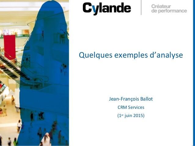 1 Quelques exemples d'analyse Jean-François Ballot CRM Services (1er juin 2015)