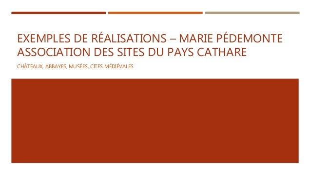 EXEMPLES DE RÉALISATIONS – MARIE PÉDEMONTE ASSOCIATION DES SITES DU PAYS CATHARE CHÂTEAUX, ABBAYES, MUSÉES, CITES MÉDIÉVAL...