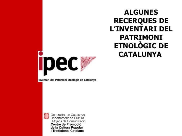 ALGUNES RECERQUES DE L'INVENTARI DEL PATRIMONI ETNOLÒGIC DE CATALUNYA