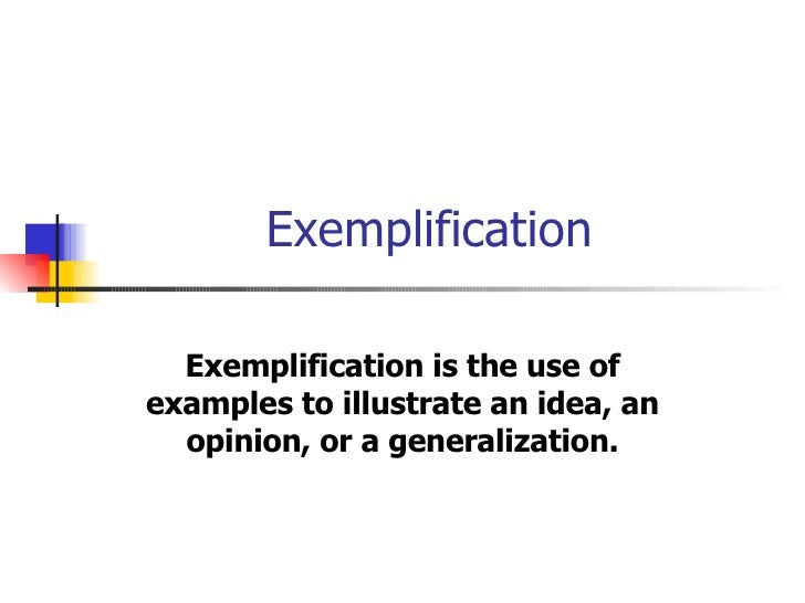 exemplification eng a  exemplification exemplification is the use of examples to illustrate an idea an opinion