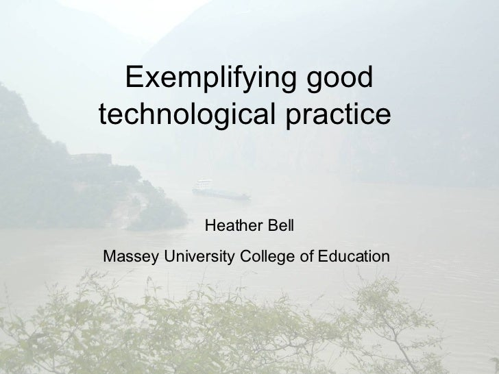 Exemplifying good technological practice  Heather Bell Massey University College of Education