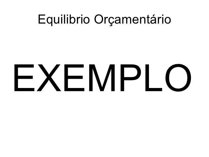 Equilibrio Orçamentário <ul><li>EXEMPLO </li></ul>