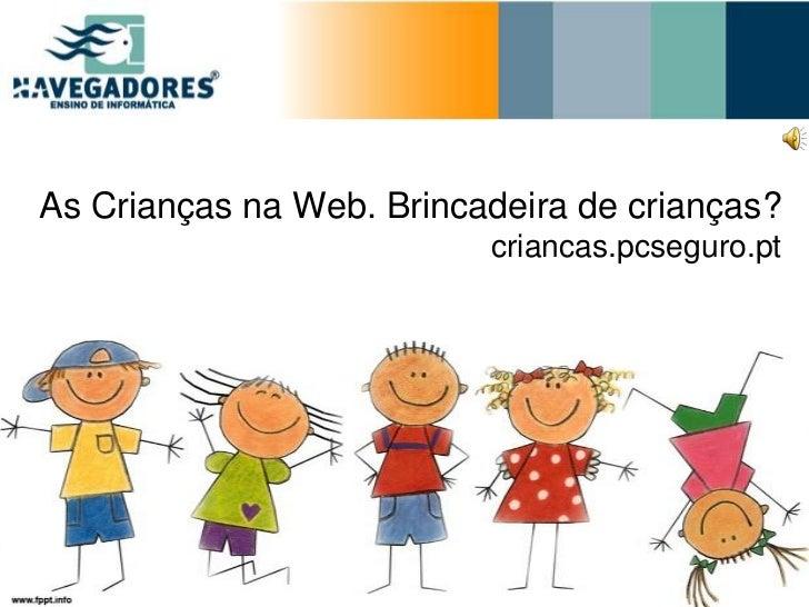 As Crianças na Web. Brincadeira de crianças?                          criancas.pcseguro.pt