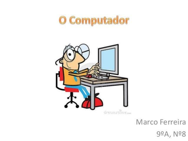 Marco Ferreira     9ºA, Nº8