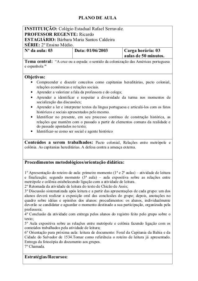 PLANO DE AULAINSTITUIÇÃO: Colégio Estadual Rafael Serravale.PROFESSOR REGENTE: RicardoESTAGIÁRIO: Bárbara Maria Santos Cal...