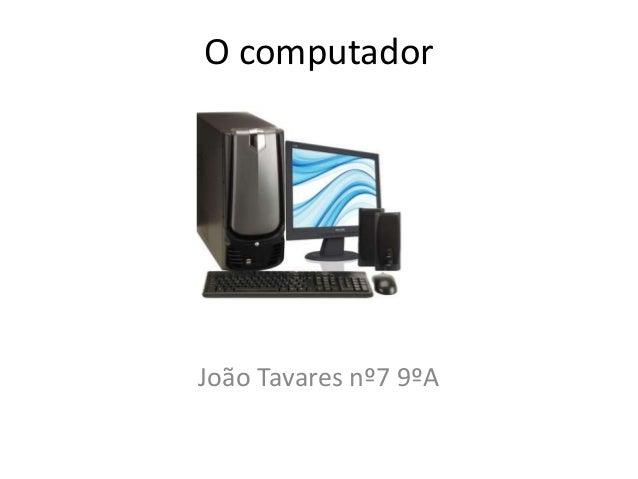 O computadorJoão Tavares nº7 9ºA