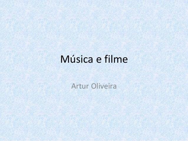 Música e filme  Artur Oliveira