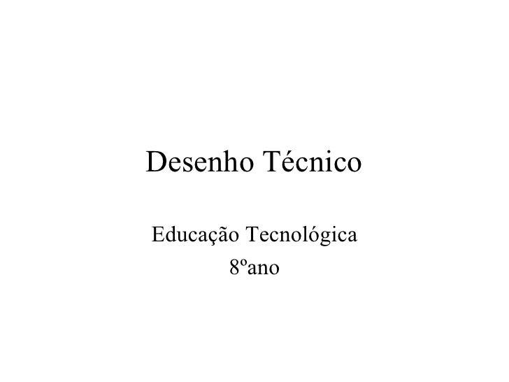 Desenho TécnicoEducação Tecnológica       8ºano