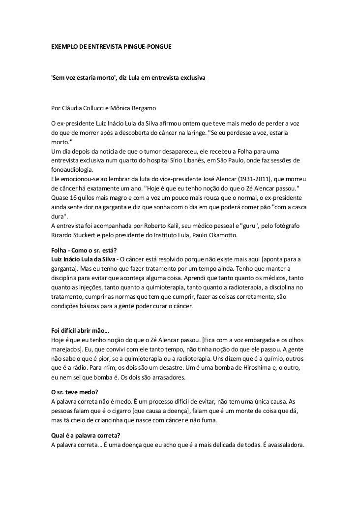 EXEMPLO DE ENTREVISTA PINGUE-PONGUESem voz estaria morto, diz Lula em entrevista exclusivaPor Cláudia Collucci e Mônica Be...