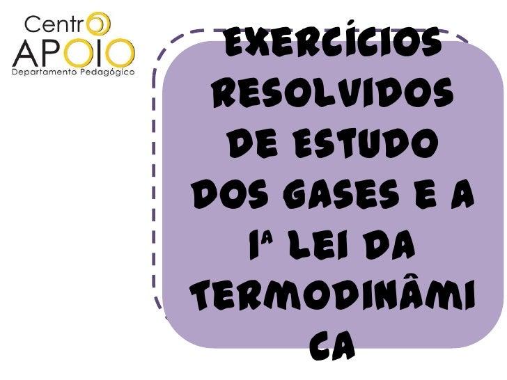 Exercícios Resolvidos  de Estudodos Gases e a   1ª lei daTermodinâmi       ca