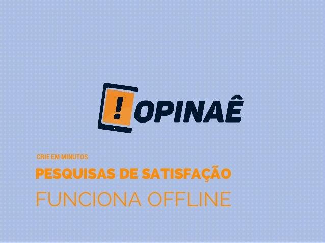 PESQUISAS DE SATISFAÇÃO FUNCIONA OFFLINE CRIE EM MINUTOS