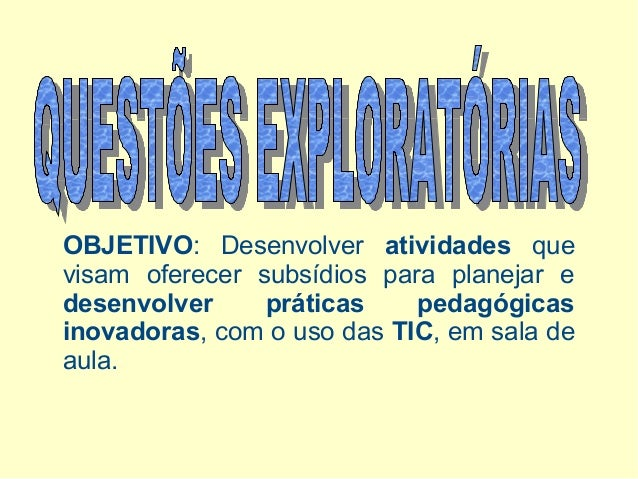 OBJETIVO: Desenvolver atividades que visam oferecer subsídios para planejar e desenvolver práticas pedagógicas inovadoras,...