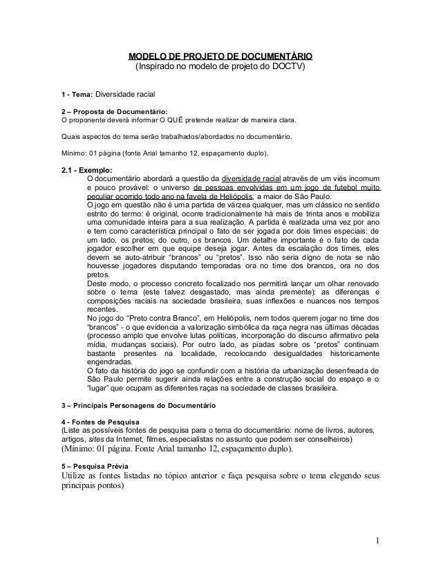 MODELO DE PROJETO DE DOCUMENTÁRIO (Inspirado no modelo de projeto do DOCTV) 1 - Tema: Diversidade racial 2 – Proposta de D...