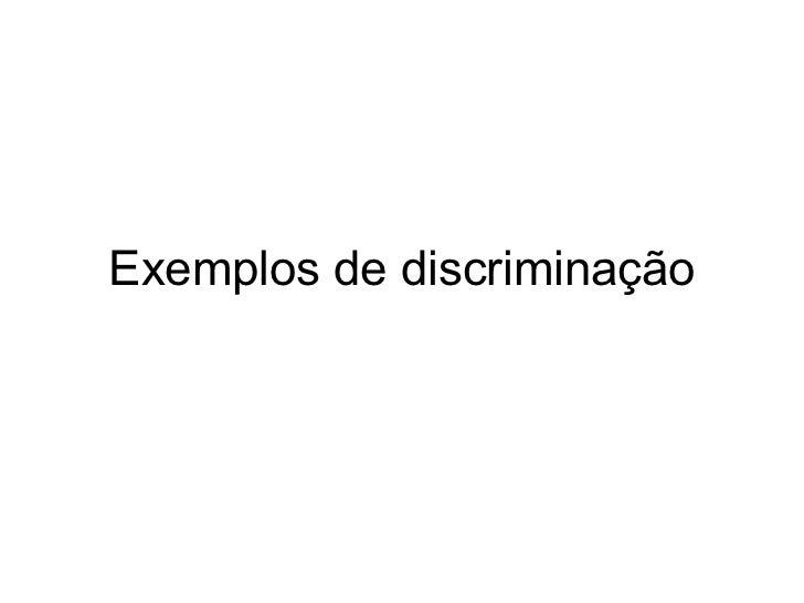 Exemplos de discriminação