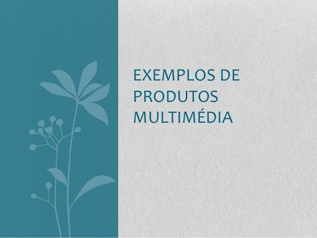 EXEMPLOS DE PRODUTOS MULTIMÉDIA