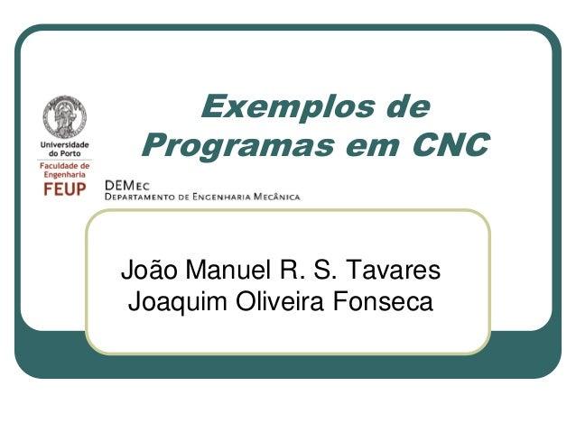 Exemplos de Programas em CNC João Manuel R. S. Tavares Joaquim Oliveira Fonseca