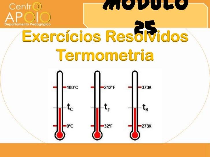 Módulo              25Exercícios Resolvidos    Termometria