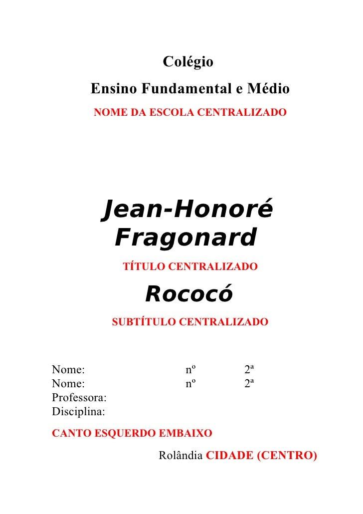 Colégio        Ensino Fundamental e Médio         NOME DA ESCOLA CENTRALIZADO               Jean-Honoré            Fragona...