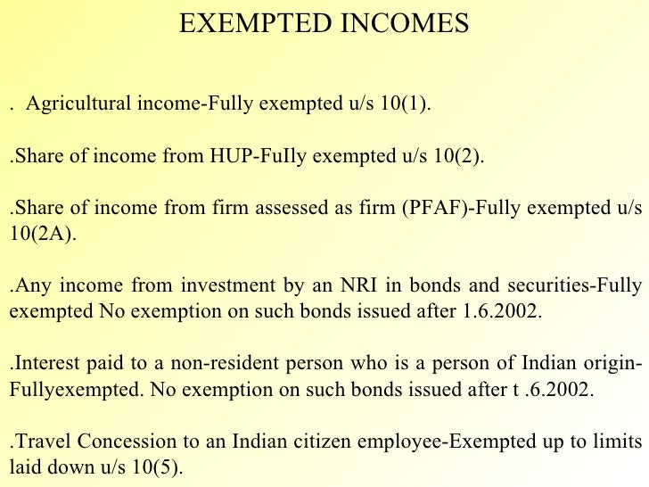 EXEMPTED INCOMES <ul><li>1. Agricultural income-Fully exempted u/s 10(1). </li></ul><ul><li>2.Share of income from HUP-Fu...