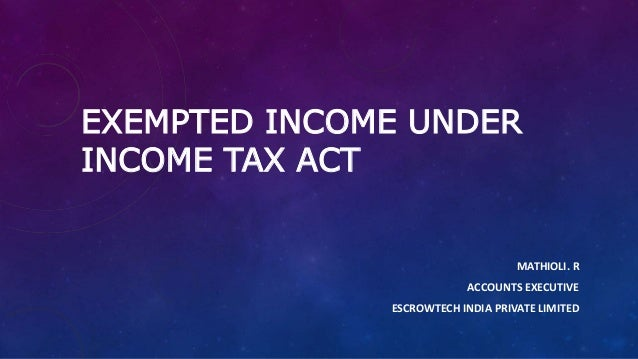 EXEMPTED INCOME UNDER INCOME TAX ACT MATHIOLI. R ACCOUNTS EXECUTIVE ESCROWTECH INDIA PRIVATE LIMITED