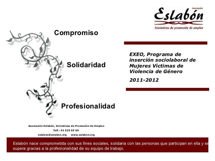 """Compromiso Solidaridad Profesionalidad """" El hombre nace libre, responsable y sin excusas"""", Sartre EXEO, Programa de inserc..."""