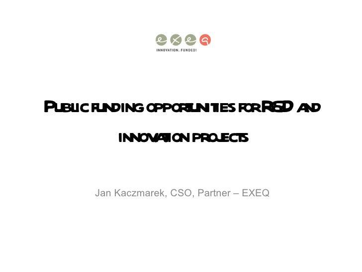 Publ fundingopporunit forR a   ic            t ies &D nd         innov t proj s              aion ect     Jan Kaczmarek, C...