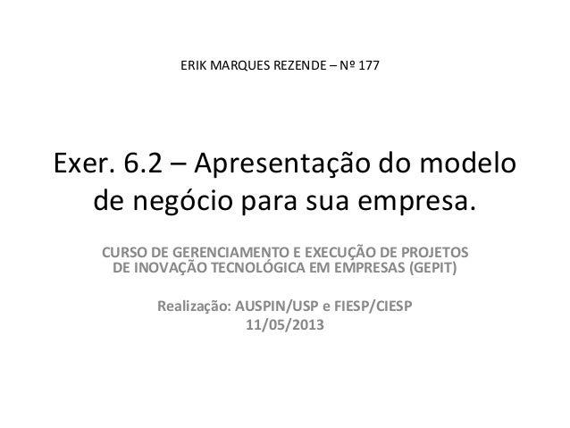 Exer. 6.2 – Apresentação do modelode negócio para sua empresa.CURSO DE GERENCIAMENTO E EXECUÇÃO DE PROJETOSDE INOVAÇÃO TEC...