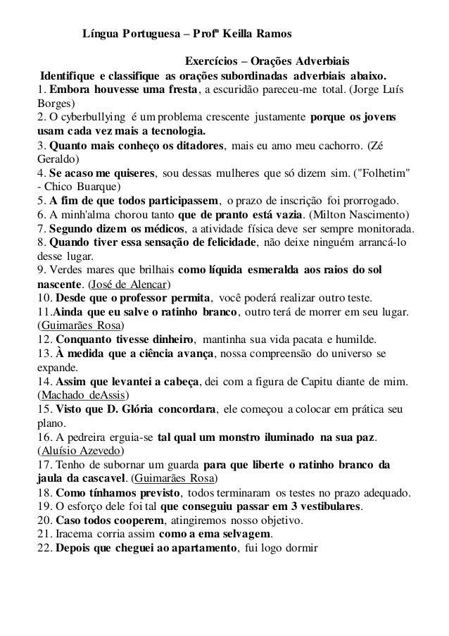 Língua Portuguesa – Profª Keilla Ramos Exercícios – Orações Adverbiais Identifique e classifique as orações subordinadas a...