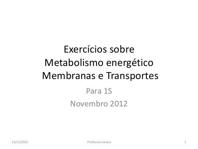 Exercícios sobre             Metabolismo energético             Membranas e Transportes                     Para 1S       ...