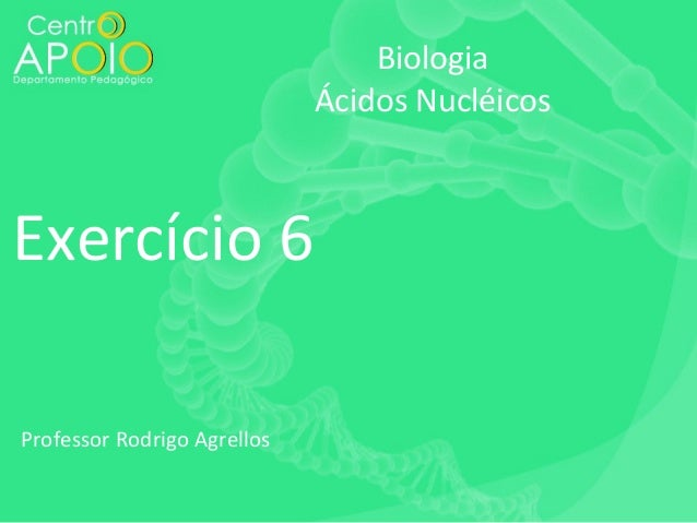Biologia Ácidos Nucléicos  Exercício 6 Professor Rodrigo Agrellos