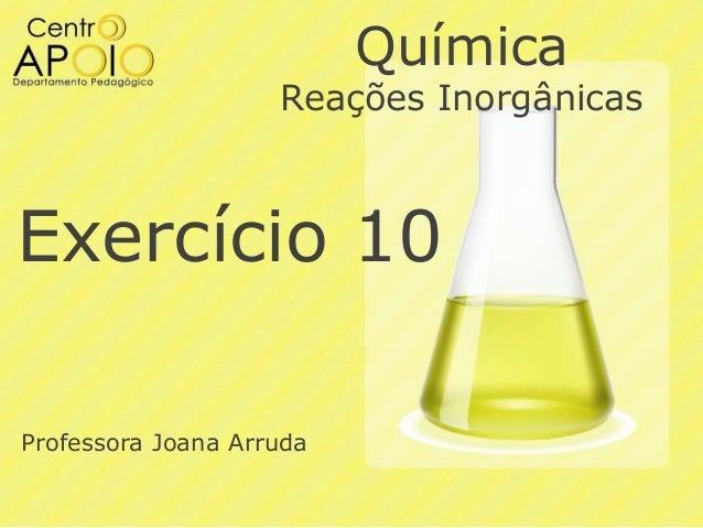 Química  Reações Inorgânicas  Exercício 10 Professora Joana Arruda