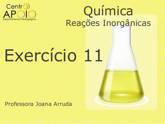 Química  Reações Inorgânicas  Exercício 11 Professora Joana Arruda