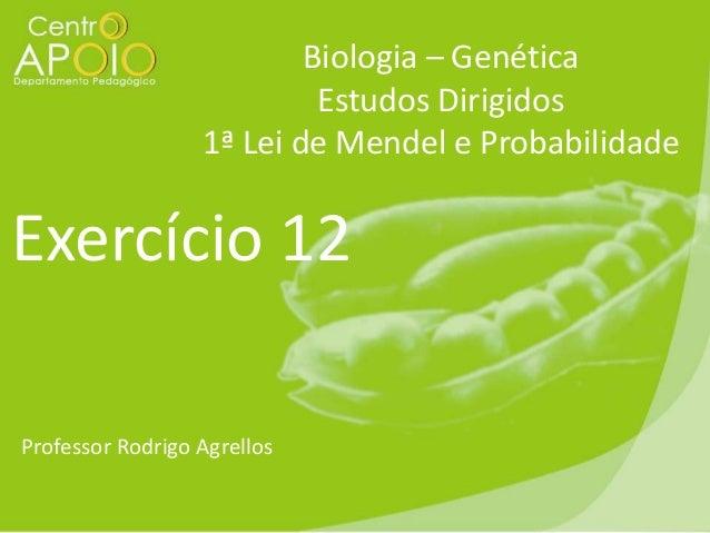 Biologia – Genética Estudos Dirigidos 1ª Lei de Mendel e Probabilidade  Exercício 12 Professor Rodrigo Agrellos
