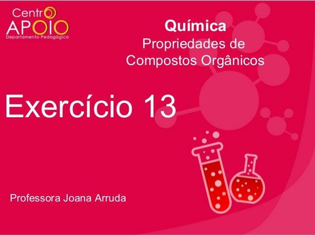 Química Propriedades de Compostos Orgânicos  Exercício 13 Professora Joana Arruda