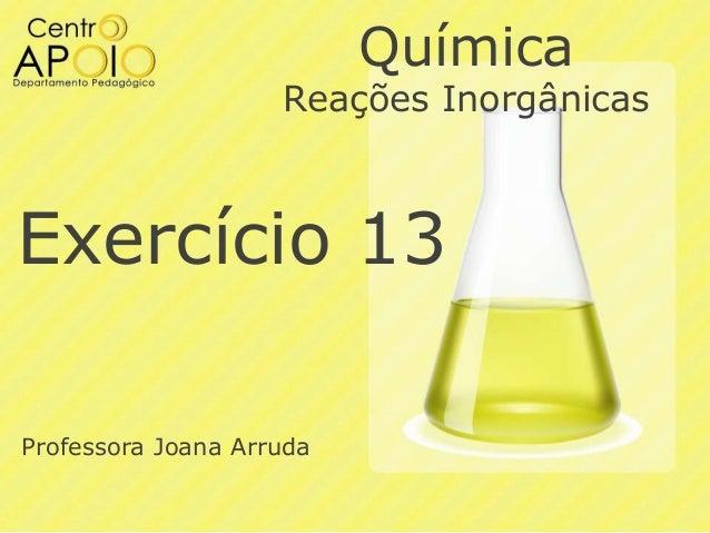Química  Reações Inorgânicas  Exercício 13 Professora Joana Arruda