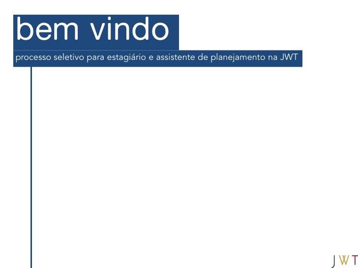 bem vindoprocesso seletivo para estagiário e assistente de planejamento na JWT