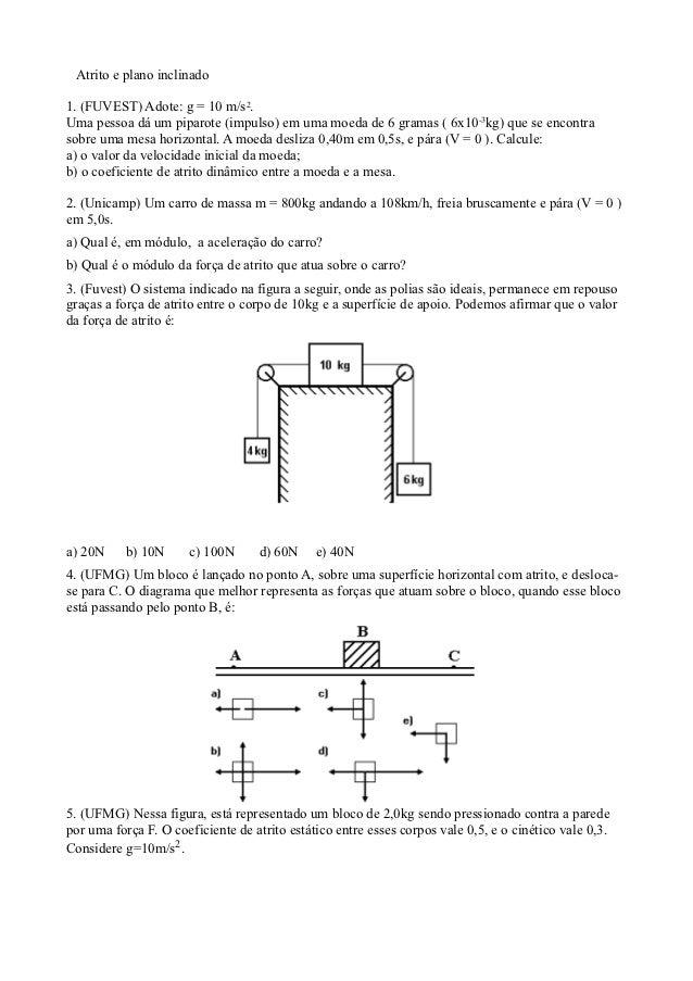 Atrito e plano inclinado1. (FUVEST) Adote: g = 10 m/s2.Uma pessoa dá um piparote (impulso) em uma moeda de 6 gramas ( 6x10...
