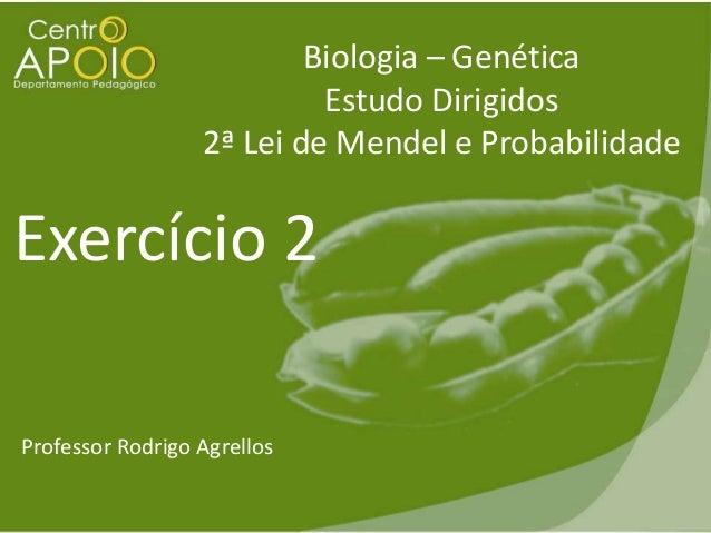 Biologia – Genética Estudo Dirigidos 2ª Lei de Mendel e Probabilidade  Exercício 2 Professor Rodrigo Agrellos