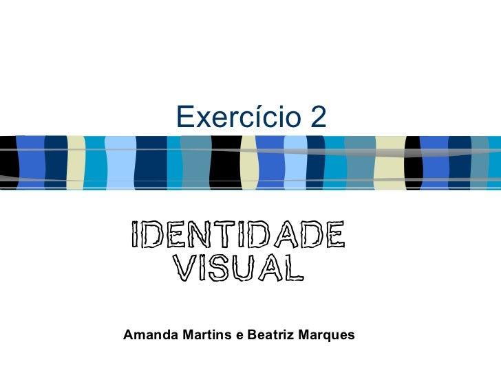 Exercício 2 Identidade   VisualAmanda Martins e Beatriz Marques