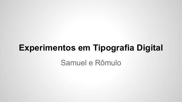 Experimentos em Tipografia Digital Samuel e Rômulo