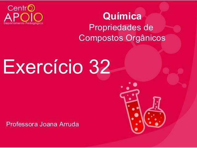 Química Propriedades de Compostos Orgânicos  Exercício 32 Professora Joana Arruda