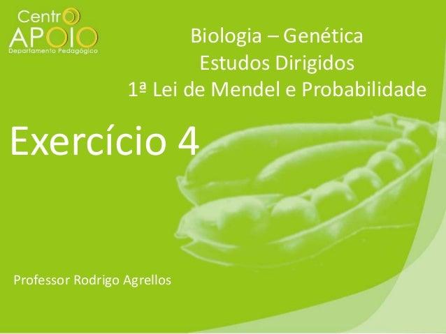 Biologia – Genética Estudos Dirigidos 1ª Lei de Mendel e Probabilidade  Exercício 4 Professor Rodrigo Agrellos