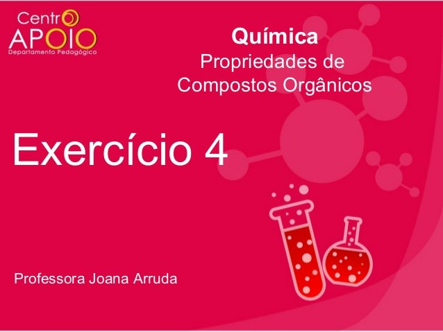 Química Propriedades de Compostos Orgânicos  Exercício 4 Professora Joana Arruda